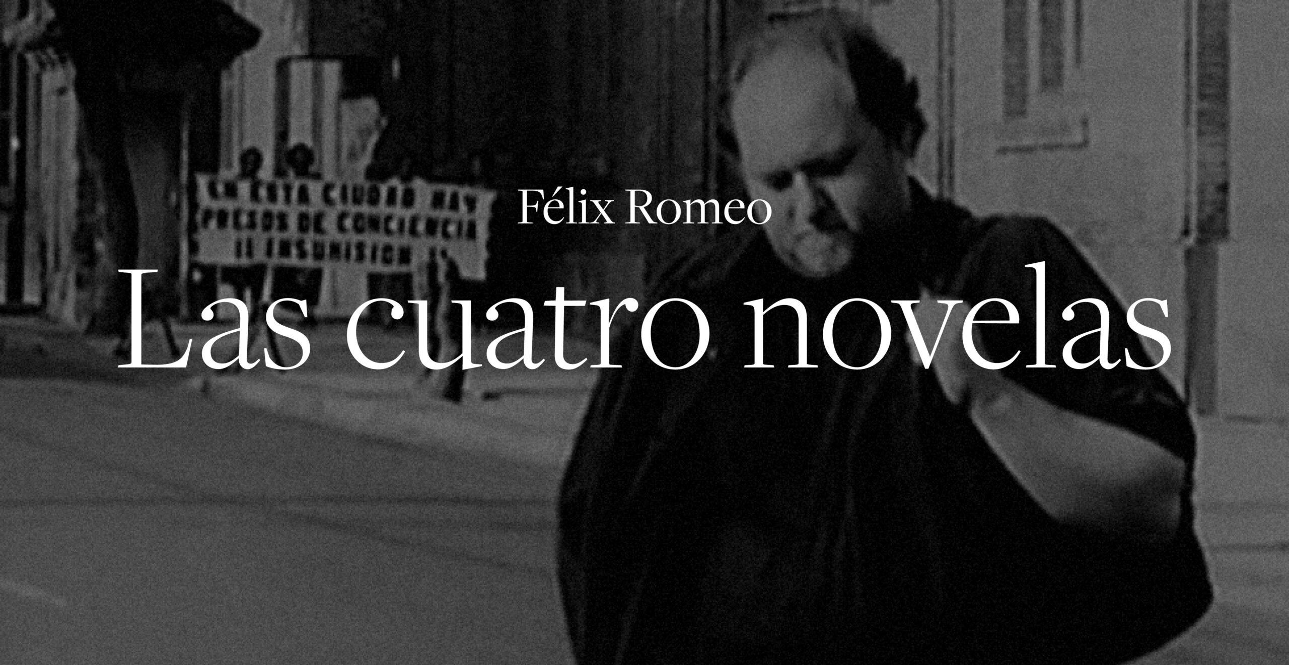 Las cuatro novelas Félix Romeo
