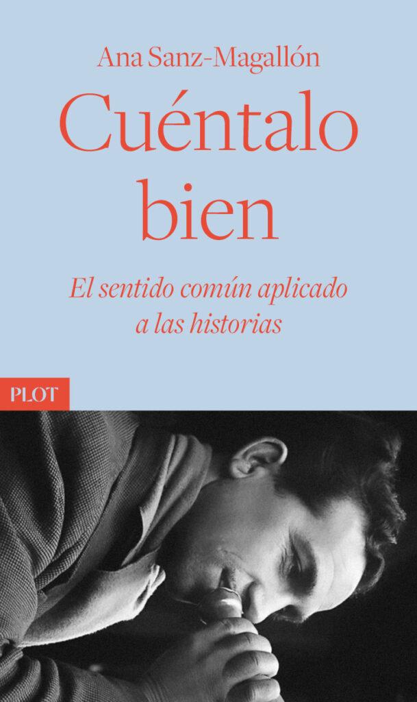 Cubierta Cuéntalo bien El sentido común aplicado a las historias Ana Sanz Magallón