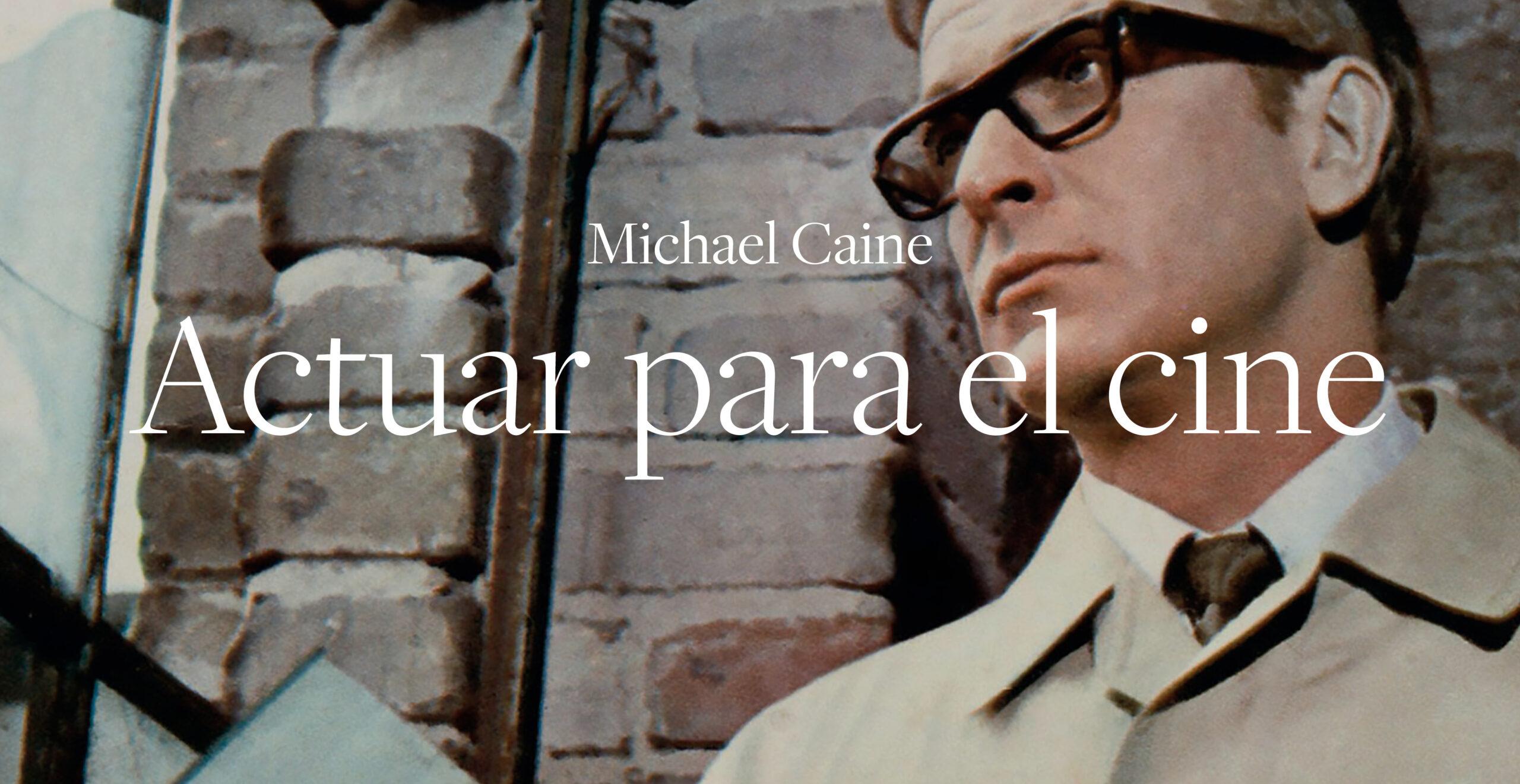 Acturar para el cine Michael Caine
